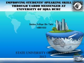 IMPROVING STUDENTS' SPEAKING SKILL THROUGH YAHOO MESSENGER AT UNIVERSITY OF IQRA BURU