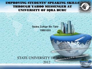 IMPROVING STUDENTS' SPEAKING SKILLS THROUGH YAHOO MESSENGER AT UNIVERSITY OF IQRA BURU