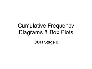 Cumulative Frequency Diagrams & Box Plots