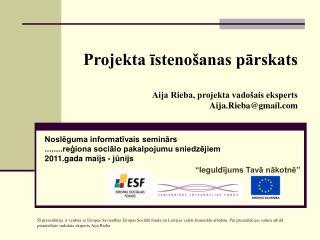 Projekta īstenošanas pārskats Aija Rieba, projekta vadošais eksperts Aija.Rieba@gmail