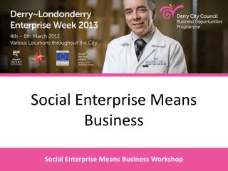 Social Enterprise Means Business