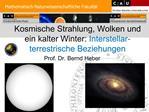 Kosmische Strahlung, Wolken und ein kalter Winter: Interstellar-terrestrische Beziehungen