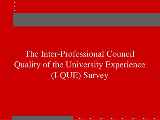 The Inter-Professional Council Quality of the University Experience (I-QUE) Survey