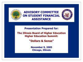 Presentation Prepared for:   The Illinois Board of Higher Education  Higher Education Summit:    Dollars  Sense   Novemb