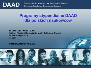 Programy stypendialne DAAD dla polskich naukowców dr  Gero Lietz ,  lektor  DAAD