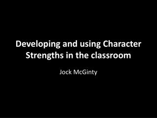 Developing and using Character Strengths in the classroom