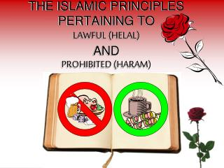 THE ISLAMIC PRINCIPLES  PERTAINING TO  LAWFUL (HELAL) AND  PROHIBITED (HARAM)