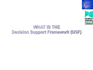 WHAT IS THE  Decision Support Framework (DSF)