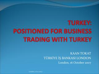 TURKEY: POSITIONED FOR BUSINESS TRADING WITH TURKEY