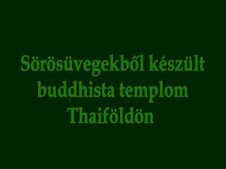 Sörösüvegekből készült buddhista templom Thaiföldön