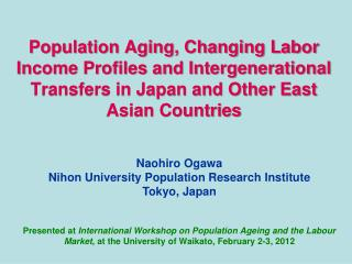 Naohiro Ogawa Nihon University Population Research Institute Tokyo, Japan