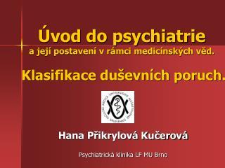 Úvod do psychiatrie a její postavení v rámci medicínských věd.  Klasifikace duševních poruch.
