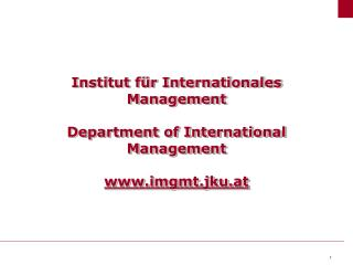 Institut für Internationales Management  Department of International Management imgmt.jku.at
