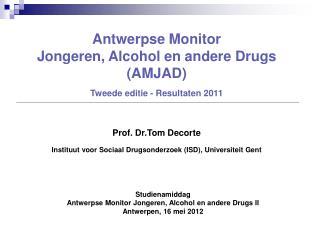 Studienamiddag Antwerpse Monitor Jongeren, Alcohol en andere Drugs II Antwerpen,  16 mei  2012