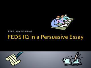 FEDS IQ in a Persuasive Essay