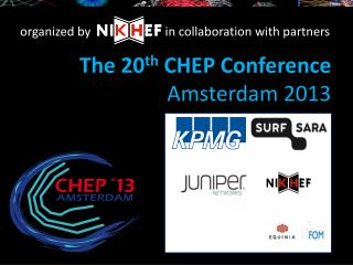 The 20 th  CHEP Conference Amsterdam 2013