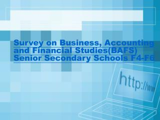 Survey on Business, Accounting and Financial Studies(BAFS) Senior Secondary Schools F4-F6