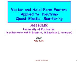 ARIE BODEK University of Rochester (in collaboration with R. Bradford,  H. Budd and J. Arrington)