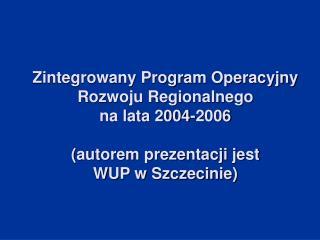 Zintegrowany Program Operacyjny Rozwoju Regionalnego na lata 2004-2006 Priorytety