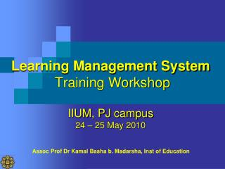 Learning Management System Training Workshop IIUM , PJ  campus 24 – 25 May 2010