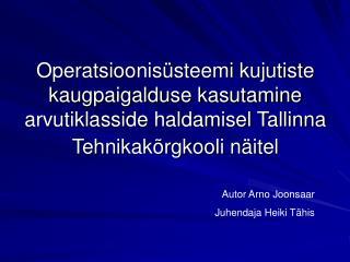 Autor Arno Joonsaar Juhendaja Heiki Tähis