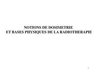 NOTIONS DE DOSIMETRIE  ET BASES PHYSIQUES DE LA RADIOTHERAPIE