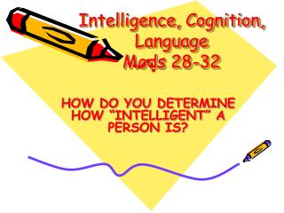 Intelligence, Cognition, Language Mods  28-32