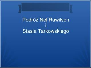 Podróż Nel Rawilson i Stasia Tarkowskiego