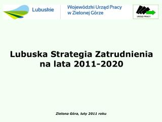 Lubuska Strategia Zatrudnienia na lata 2011-2020