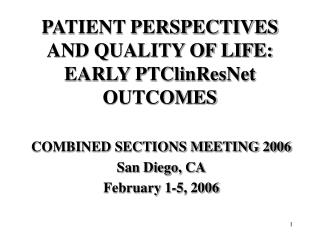 PATIENT PERSPECTIVES AND QUALITY OF LIFE: EARLY PTClinResNet OUTCOMES