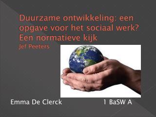 Duurzame ontwikkeling: een opgave voor het sociaal werk? Een normatieve kijk Jef Peeters