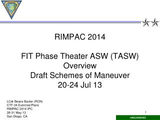 RIMPAC 2014 FIT Phase Theater ASW (TASW) Overview Draft  Schemes of Maneuver 20-24 Jul 13