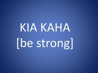 KIA KAHA  [be strong]