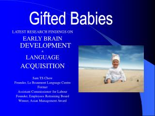 LATEST RESEARCH FINDINGS ON  EARLY BRAIN  DEVELOPMENT  & LANGUAGE ACQUISITION Sam TS Chow