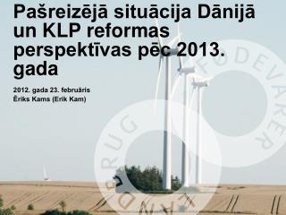 Pašreizējā situācija Dānijā un KLP reformas perspektīvas pēc 2013. gada