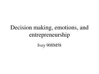 Decision making, emotions, and entrepreneurship