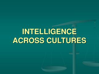 INTELLIGENCE ACROSS CULTURES