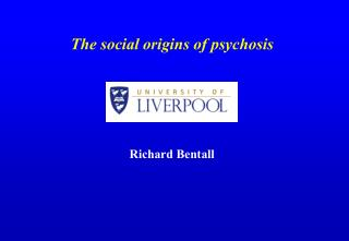 The social origins of psychosis Richard Bentall