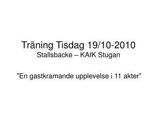 Träning Tisdag 19/10-2010 Stallsbacke – KAIK Stugan