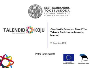 Quo Vadis  Estonian Talent?! – Talents Back Home lessons learned 17 December, 2012