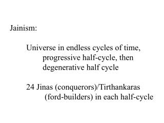 Jainism: 	Universe in endless cycles of time, 		progressive half-cycle, then