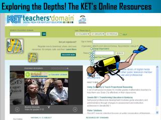 Exploring the Depths! The KET�s Online Resources
