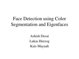 Face Detection using Color Segmentation and Eigenfaces