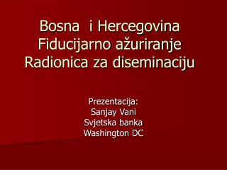 Bosna  i Hercegovina Fiducijarno ažuriranje  Radionica za diseminaciju