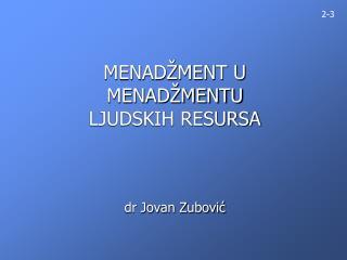 MENADŽMENT U  MENADŽMENTU  LJUDSKIH RESURSA dr Jovan Zubović