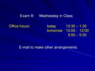 Exam IIIWednesday in Class