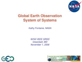 Global Earth Observation  System of Systems Kathy Fontaine, NASA W/NV IEEE GRSS Greenbelt, MD