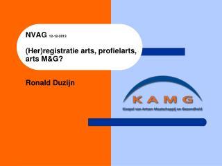 NVAG  12-12-2013 (Her)registratie arts, profielarts,  arts M&G? Ronald Duzijn