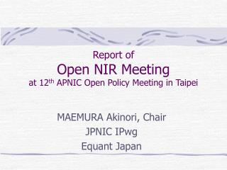 Report of Open NIR Meeting at 12 th  APNIC Open Policy Meeting in Taipei