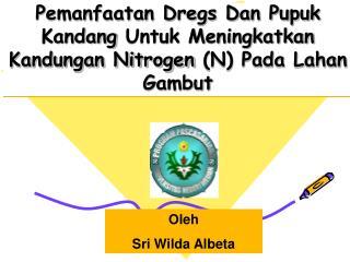 Pemanfaatan Dregs Dan Pupuk Kandang  Untuk Meningkatkan  Kandungan Nitrogen (N) Pada Lahan Gambut